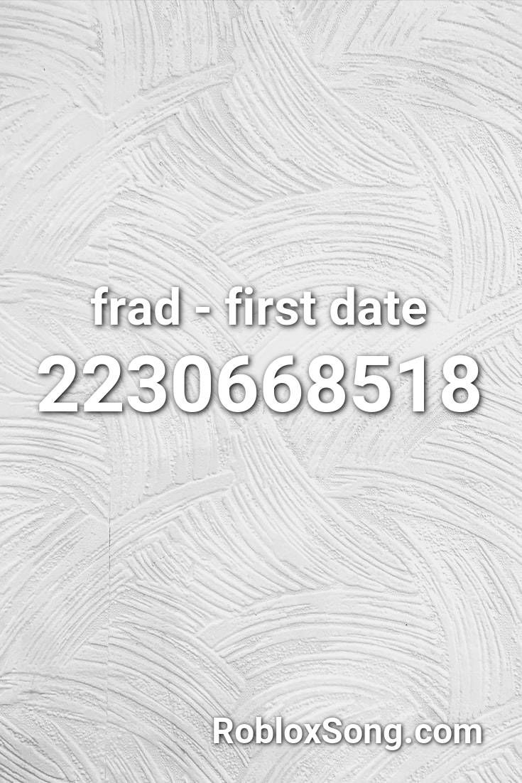 Frad First Date Roblox Id Roblox Music Codes In 2020 Roblox