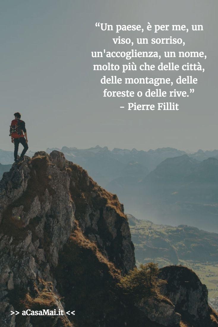 Un paese, è per me, un viso, un sorriso, un accoglienza, un nome, molto più che delle città, delle montagne, delle foreste o delle rive. (Pierre Fillit) #citazioni #acasamai