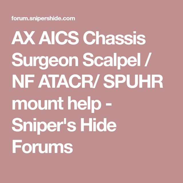 AX AICS Chassis Surgeon Scalpel / NF ATACR/ SPUHR mount help - Sniper's Hide Forums