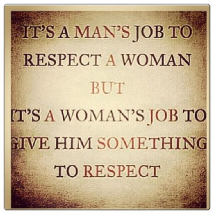 When A Man Respects A Woman Quote: Give Your Husband A Reason To Respect You.