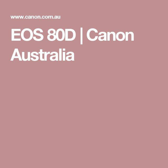 EOS 80D | Canon Australia https://www.camerasdirect.com.au/digital-cameras/digital-slr-cameras/canon-dslr-cameras