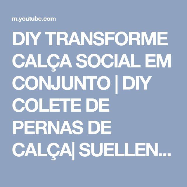 DIY TRANSFORME CALÇA SOCIAL EM CONJUNTO | DIY COLETE DE PERNAS DE CALÇA| SUELLEN REDESIGN - YouTube