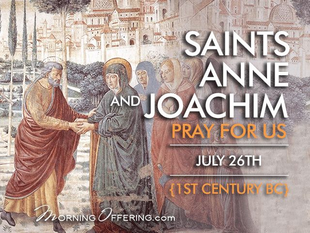 SaintoftheDay St. Anne and St. Joachim (1st c. B.C.) are the parents of the Blessed Virgin Mary and the maternal grandparents of Jesus. Their names have been preserved in Church tradition since the second century, although little is known of their lives. It is believed that St. Joachim and St. Ann, although wealthy, lived a devout and simple life of voluntary poverty, chastity, and generosity to the poor. According to legend, after long years of suffering from infertility and praying for a…