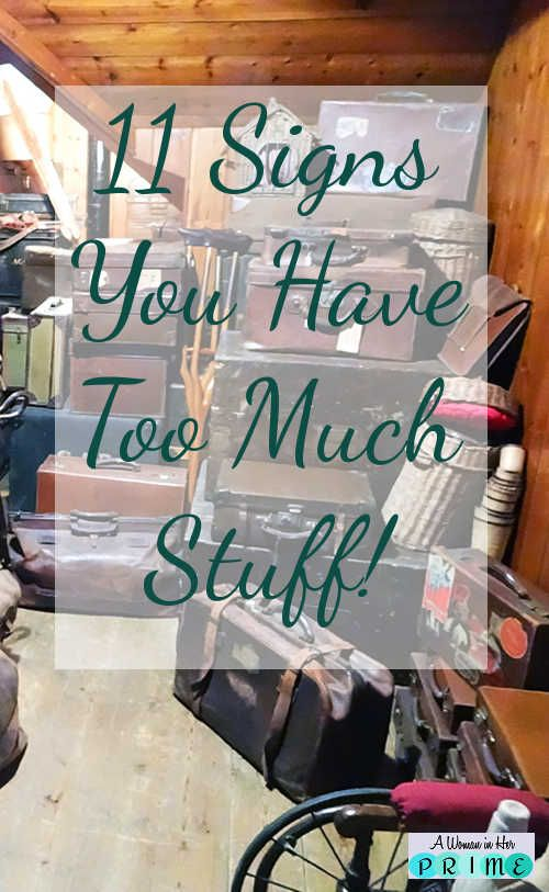 11 Signs You Have Too Much Stuff and what to o about it