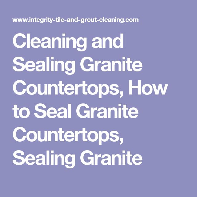 Cleaning and Sealing Granite Countertops, How to Seal Granite Countertops, Sealing Granite