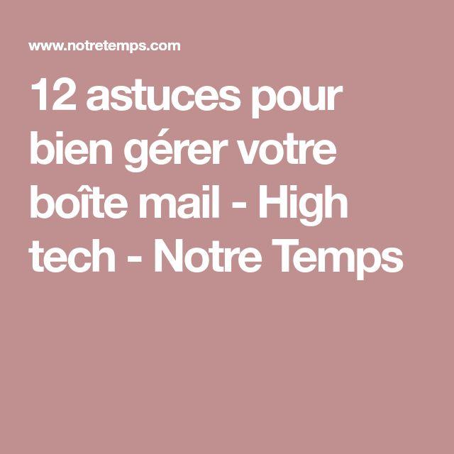 12 astuces pour bien gérer votre boîte mail - High tech - Notre Temps