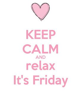keep calm and relax. It's friday!