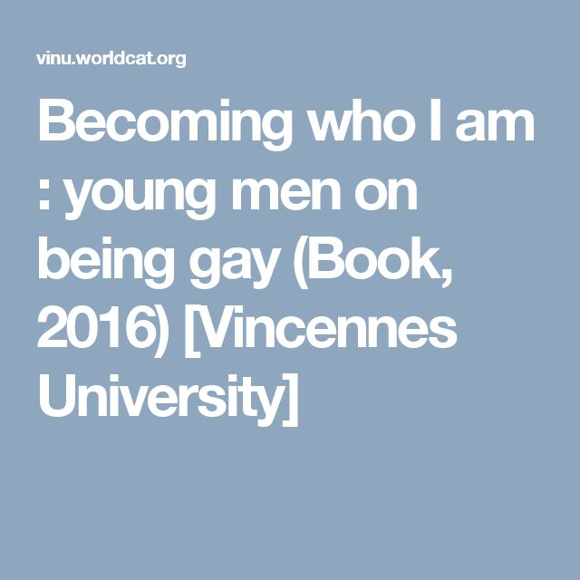 Becoming who I am : young men on being gay (Book, 2016) [Vincennes University]