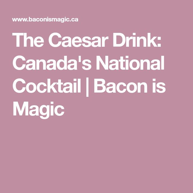 The Caesar Drink: Canada's National Cocktail | Bacon is Magic