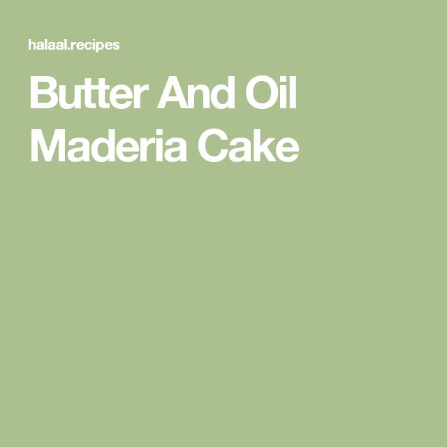 Butter And Oil Maderia Cake
