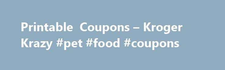 Printable Coupons – Kroger Krazy #pet #food #coupons http://coupons.remmont.com/printable-coupons-kroger-krazy-pet-food-coupons/  #brand coupons printable # Coupons.com Printable Coupons Hi, I was wondering if anyone else was having trouble with Windows Internet explorer 9, Not allowing coupons.com to install on their laptops, I just got my laptop back form HP about a month ago and they gave me new upgrades now the system is telling me that coupons.com and my laptop arn t compatible, I ve…