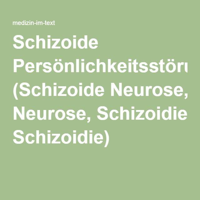 Schizoide Persönlichkeitsstörung (Schizoide Neurose, Schizoidie)