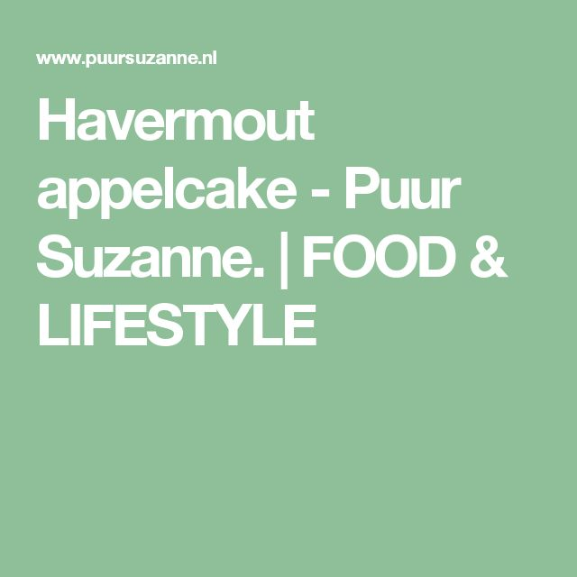 Havermout appelcake - Puur Suzanne.   FOOD & LIFESTYLE