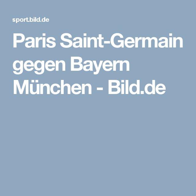 Paris Saint-Germain gegen Bayern München     -  Bild.de