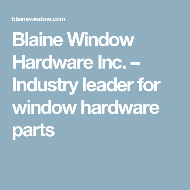Blaine Window Hardware Inc. – Industry leader for window hardware parts