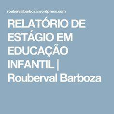 RELATÓRIO DE ESTÁGIO EM EDUCAÇÃO INFANTIL | Rouberval Barboza