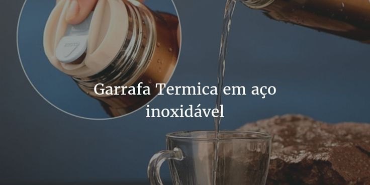 Garrafa Termica em aço inoxidável  http://brasil.storelatina.com/garrafa-termica-inox