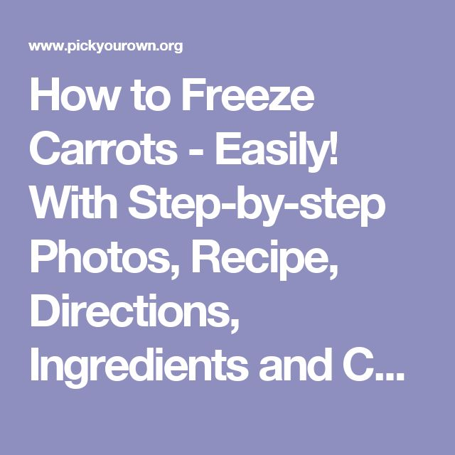 How to Freeze Carrots - Easily! With Step-by-step Photos, Recipe, Directions, Ingredients and Costs