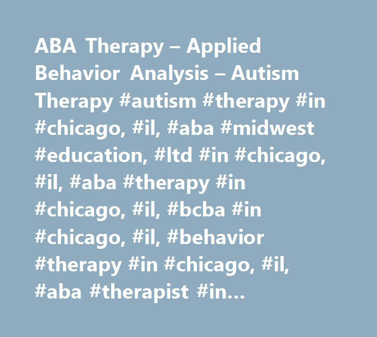 ABA Therapy – Applied Behavior Analysis – Autism Therapy #autism #therapy #in #chicago, #il, #aba #midwest #education, #ltd #in #chicago, #il, #aba #therapy #in #chicago, #il, #bcba #in #chicago, #il, #behavior #therapy #in #chicago, #il, #aba #therapist #in #chicago, #il, #behavior #management #in #chicago, #il, #aba #midwest #education, #ltd #in #oak #park, #behavior #in #oak #park, #aba #therapy #in #oak #park, #bcba #in #oak #park, #behavior #therapy #in #oak #park, #aba #therapist #in…