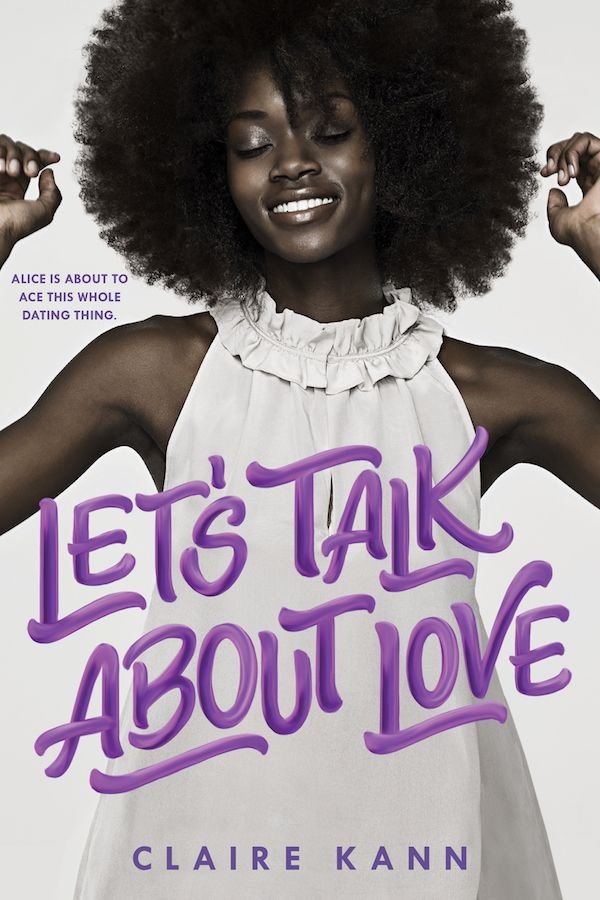 Alice is about to ace this whole dating thing. Let's Talk About Love by Claire Kann is out 1/23/18!