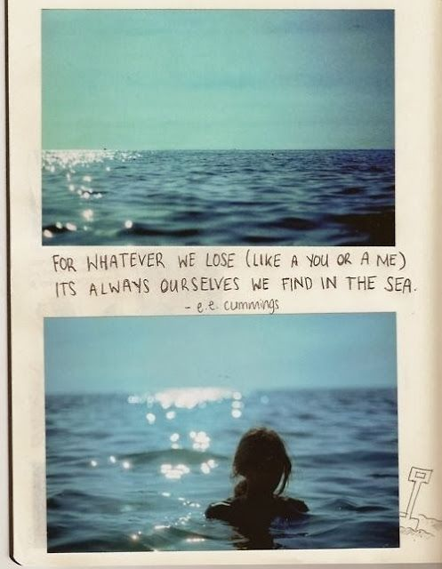 For whatever we lose like a you or a me its always ourselves we find in the sea | Inspirational Quotes