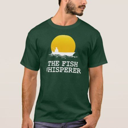 The Fish Whisperer T-Shirt - tap, personalize, buy right now!
