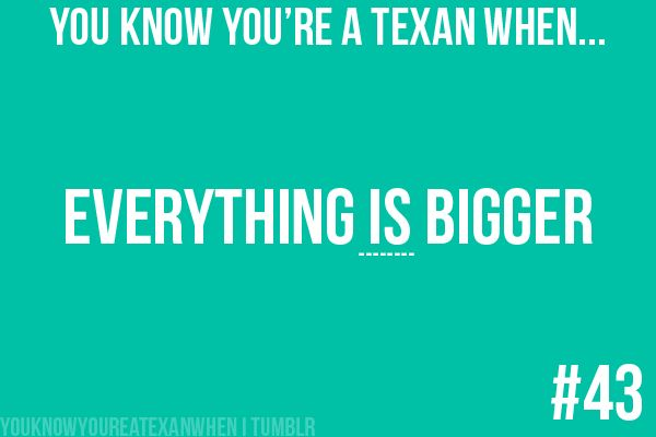 Texas=Bigger: Beats, God, Bobs, Lunches, Alaska, Texas Pride, Texas Girls, Births, Hair