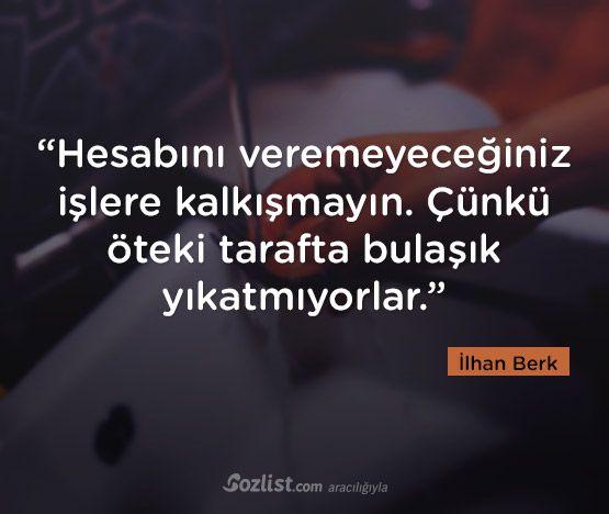 """""""Hesabını veremeyeceğiniz işlere kalkışmayın. Çünkü öteki tarafta bulaşık yıkatmıyorlar."""" #ilhan #berk  #sözleri #yazar #şair #kitap #şiir #özlü #anlamlı #sözler"""