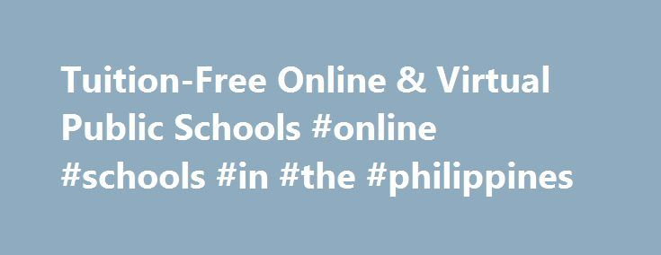 Tuition-Free Online & Virtual Public Schools #online #schools #in #the #philippines http://zimbabwe.remmont.com/tuition-free-online-virtual-public-schools-online-schools-in-the-philippines/  # Tuition-Free Online & Virtual Public Schools A High-Quality Education Powered by K12 Online public schools are just like traditional schools in the sense that they: Do not charge tuition * Serve students in grades kindergarten through twelve Use state-certified or -licensed teachers Follow state…