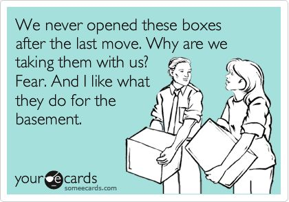 """You never know when you might need what is in those boxes!""  A little PCS Humor - MilitaryAvenue.com"