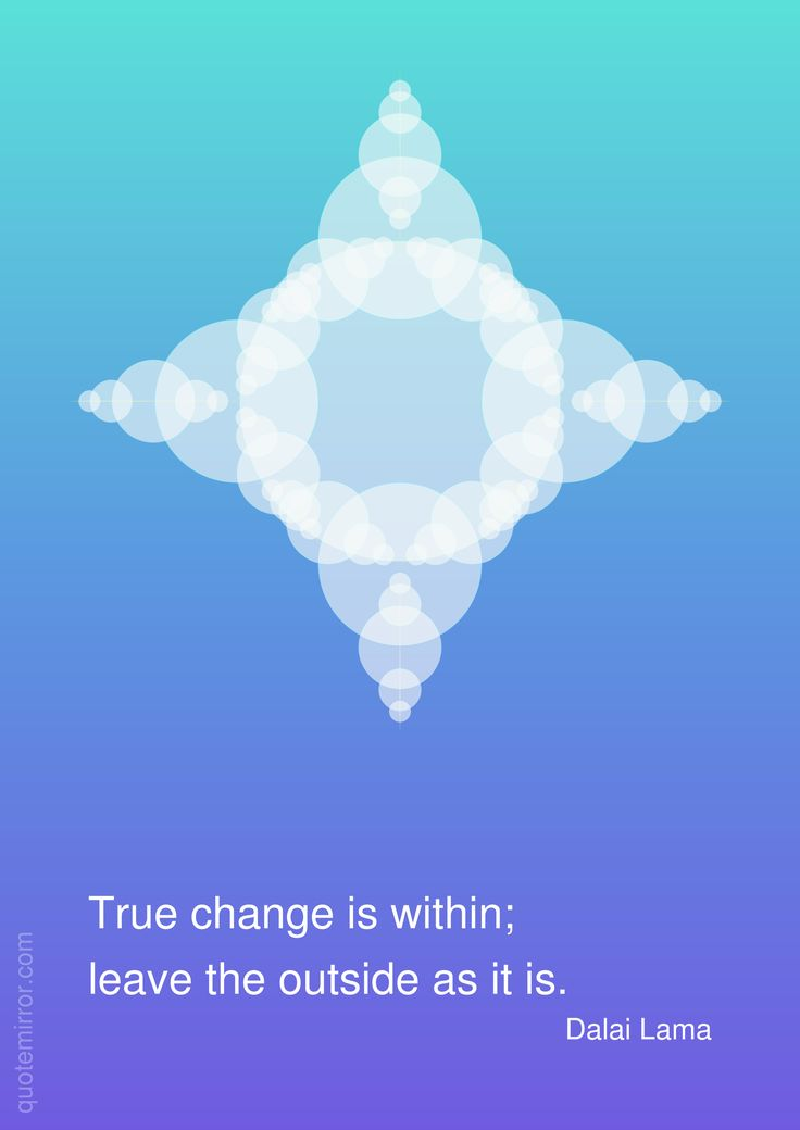 True change is within; leave the outside as it is. –Dalai Lama http://quotemirror.com/s/cf2nu #change #inner