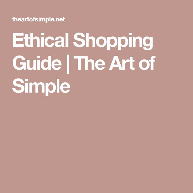 Ethical Shopping Guide | The Art of Simple