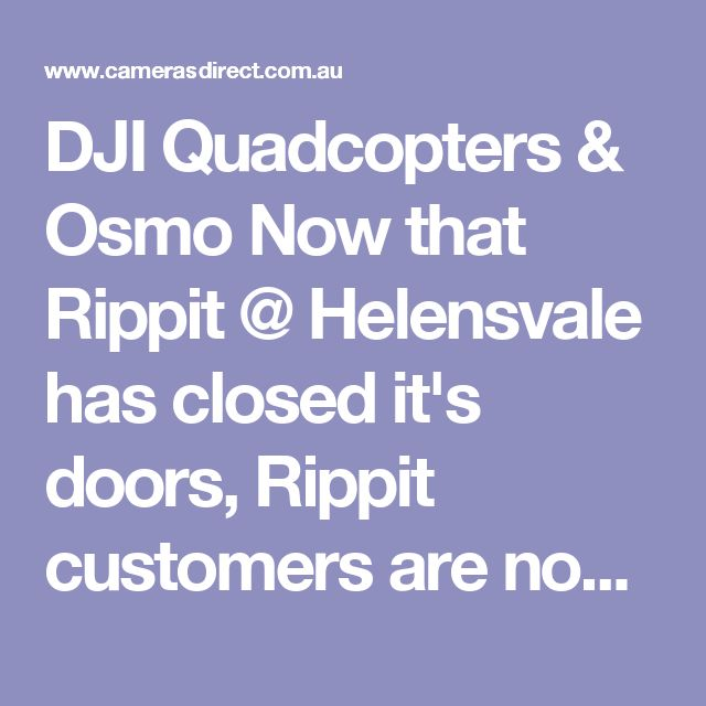 DJI Quadcopters & Osmo  Now that Rippit @ Helensvale has closed it's doors, Rippit customers are now enjoying the DJI product range, advise and service from Cameras Direct. We welcome Rippit customers with open arms.