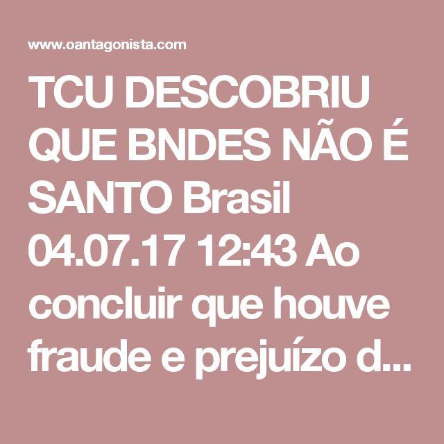 """TCU DESCOBRIU QUE BNDES NÃO É SANTO  Brasil 04.07.17 12:43 Ao concluir que houve fraude e prejuízo de R$ 418 milhões em aporte feito pelo BNDES no frigorífico Independência, o TCU pede a responsabilização de 13 gestores do banco estatal que aprovaram uma """"operação inviável"""". Segundo os auditores do tribunal, a análise do negócio foi """"superficial"""". Dentre os implicados, estão Armando Mariante Carvalho, ex-VP do BNDES, e Eduardo Rath Fingerl, ex-diretor das Áreas Industrial, de Capital…"""