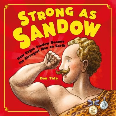 Strong as Sandow : how Eugen Sandow became the strongest man on earth 8/17