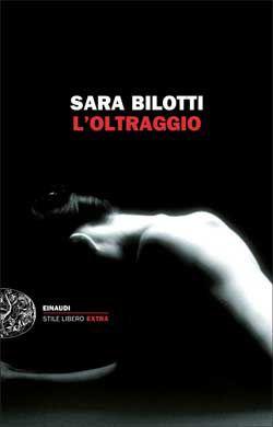 Sara Bilotti, L'oltraggio, Stile Libero Extra - DISPONIBILE ANCHE IN EBOOK