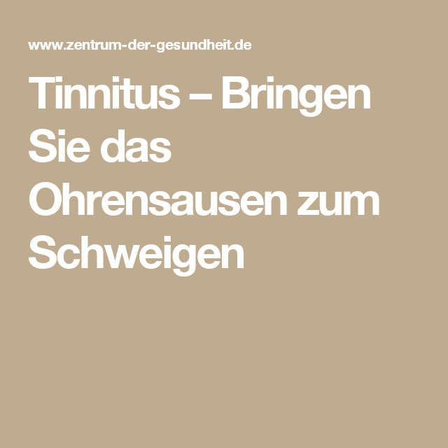 Tinnitus – Bringen Sie das Ohrensausen zum Schweigen
