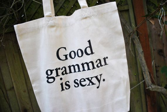 Good Grammar is Sexy tote bag: Stuff, Sexy Tote, Random, Book, Things, Pet Peeve, Tote Bags, All, Grammar