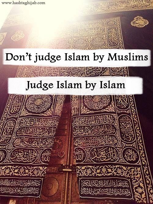 Don't judge Islam by Muslims, Judge Islam by Islam | © www.hashtaghijab.com