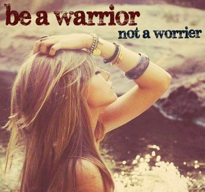 Gosh , I find the older I get I am a worrier , I used to be a warrior ! I need to look at this everyday !