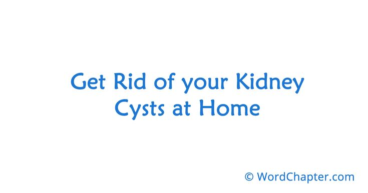Get Rid of your Kidney Cysts at Home | Home Remedies