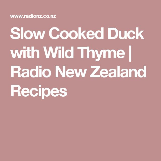 Slow Cooked Duck with Wild Thyme   Radio New Zealand Recipes