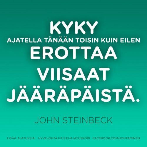 Kyky ajatella tänään toisin kuin eilen erottaa viisaat jääräpäistä. — John Steinbeck