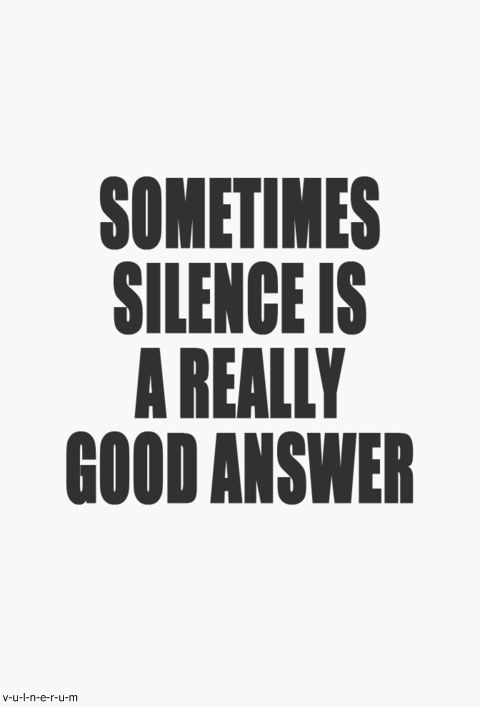"""Sometimes silence is a really good answer""."