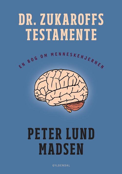 Dr. Zukaroffs testamente - En bog om menneskehjernen af Peter Lund Madsen | Arnold Busck