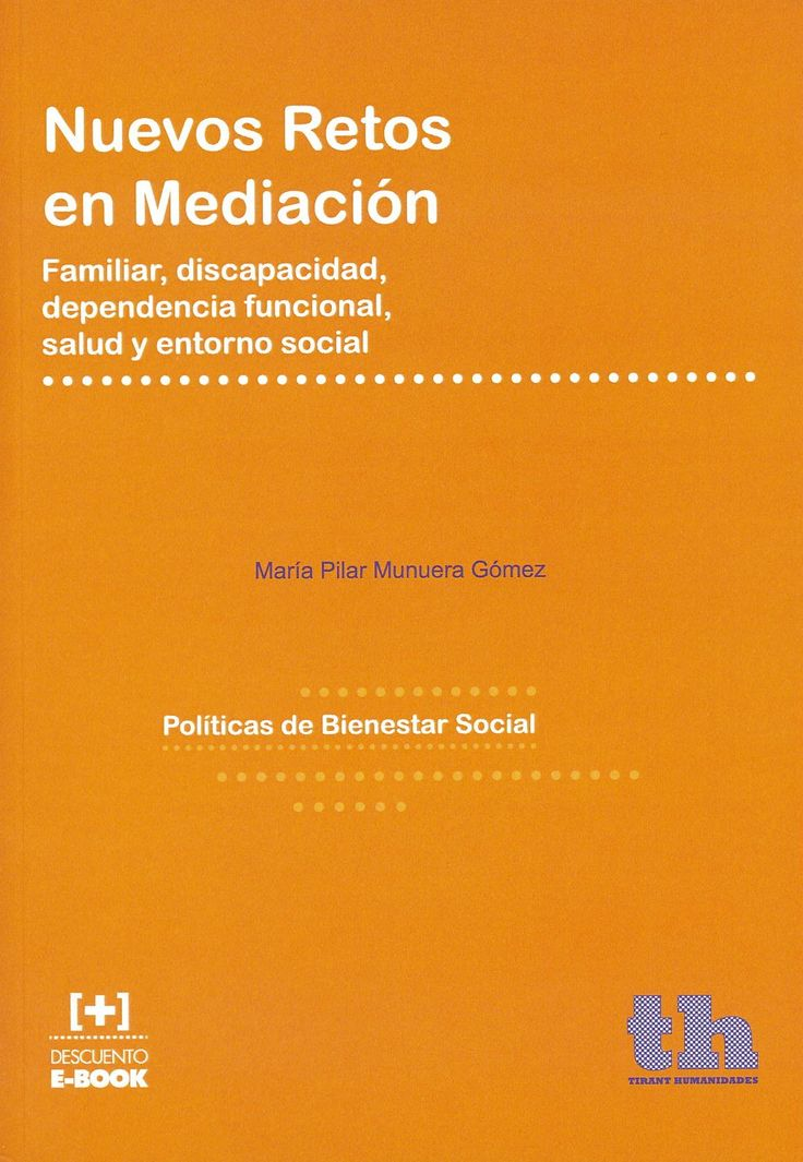 Nuevos retos en mediación : familiar, discapacidad, dependencia funcional, salud y entorno social / María Pilar Munuera Gómez. Valencia : Tirant Humanidades, 2014. Sig. 304 Mun