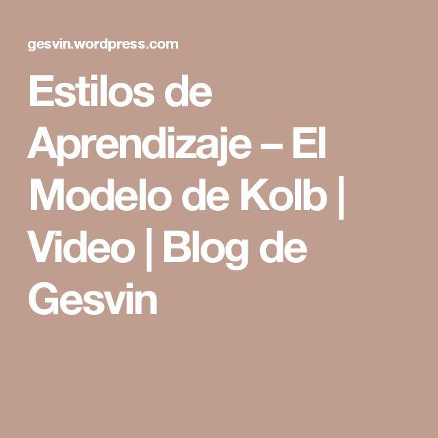 Estilos de Aprendizaje – El Modelo de Kolb | Video | Blog de Gesvin