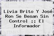 http://tecnoautos.com/wp-content/uploads/imagenes/tendencias/thumbs/livia-brito-y-jose-ron-se-besan-sin-control-el-informador.jpg Livia Brito. Livia Brito y José Ron se besan sin control :: El Informador, Enlaces, Imágenes, Videos y Tweets - http://tecnoautos.com/actualidad/livia-brito-livia-brito-y-jose-ron-se-besan-sin-control-el-informador/