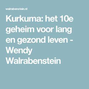 Kurkuma: het 10e geheim voor lang en gezond leven - Wendy Walrabenstein