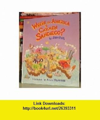 Where In America Is Carmen Sandiego? (9780307158598) John Peel, Allan Neuwirth , ISBN-10: 0307158594  , ISBN-13: 978-0307158598 ,  , tutorials , pdf , ebook , torrent , downloads , rapidshare , filesonic , hotfile , megaupload , fileserve